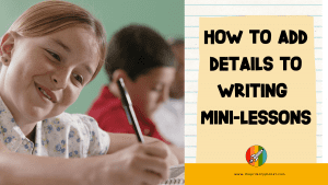 How to add details to writing Mini-Lessons
